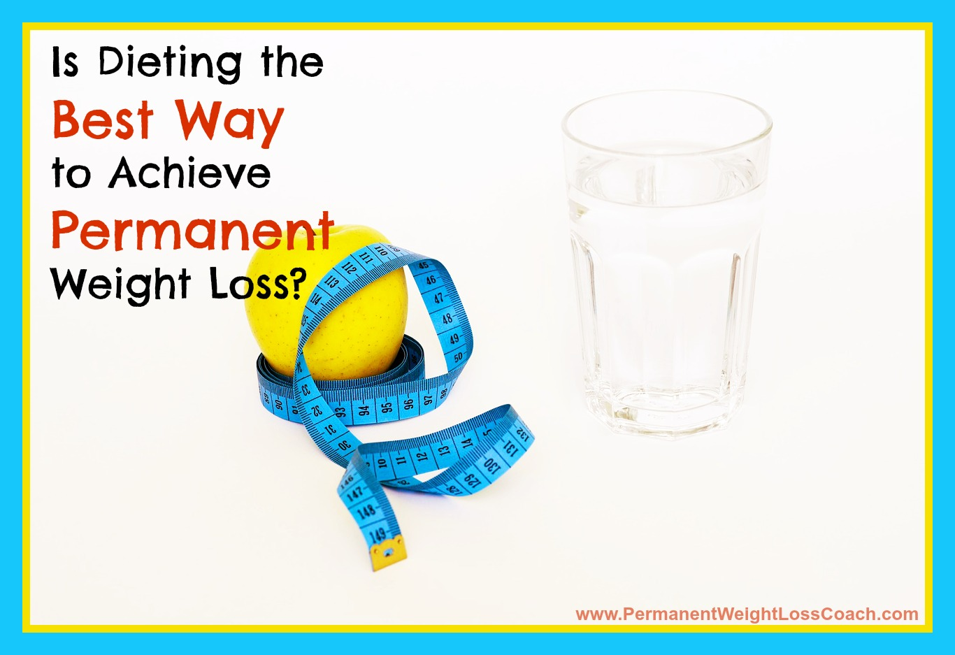 Is Dieting the Best Way to Achieve Permanent Weight Loss?