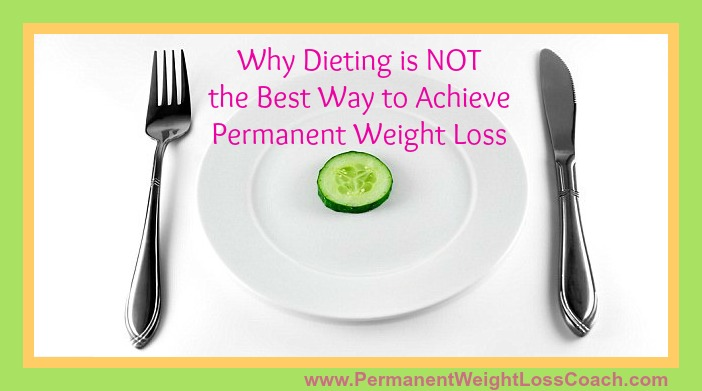 Why Dieting is NOT the Best Way to Achieve Permanent Weight Loss